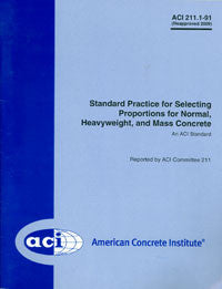 211.1-91: Standard Practice for Selecting Proportions for Normal, Heavyweight, and Mass Concrete (Reapproved 2009)