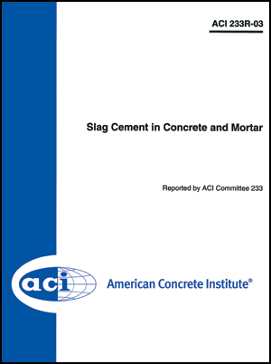 233R-03: Slag Cement in Concrete and Mortar (Reapproved 2011)