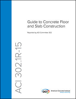 302.1R-15 Guide to Concrete Floor and Slab Construction