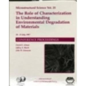 The Role Of Characterization In Understanding Environmental Degradation Of Materials