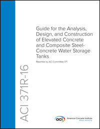 371R-16 Guide for Analysis, Design, & Construction of Elevated Concrete & Composite Steel-Concrete Water Storage Tanks