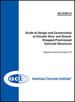 372R-13 Guide to Design and Construction of Circular Wire-and-Strand-Wrapped Prestressed Concrete Structures