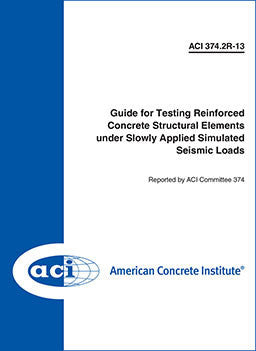 374.2R-13 Guide for Testing Reinforced Concrete Structural Elements Under Slowly Applied Simulated Seismic Loads