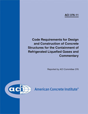376-11 Code Reqs for Design & Construction of Concrete Structures for Containment of Refrigerated Liquefied Gases & Comm