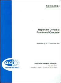 446.4R-04: Report on Dynamic Fracture of Concrete
