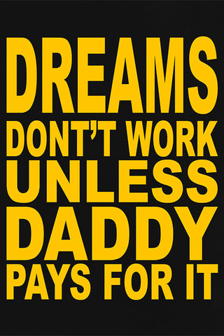 Buy Dreams Don't Work Unless Daddy Pays For It  T-shirts For Mens Online Shopping