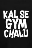 Kal Se Gym Chalu T-Shirt