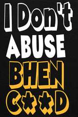 I Don't Abuse Bhenchod (Black) T Shirt