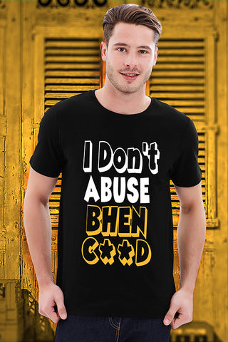 I Don't Abuse Bhenchod T Shirt