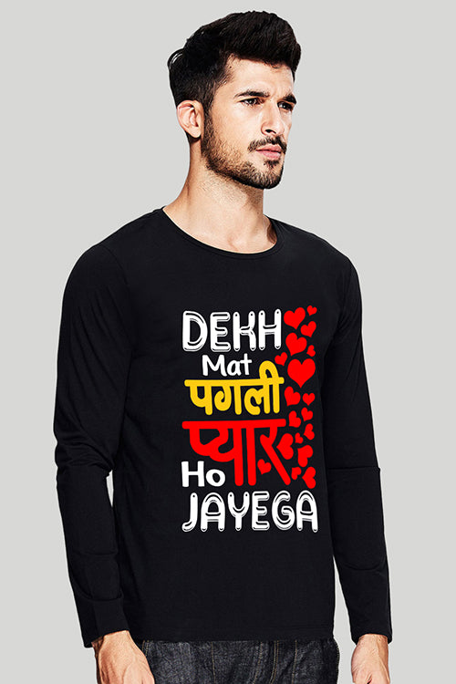 Dekh Mat Pagli Full Sleeve T Shirt