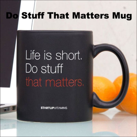 Do Stuff That Matters Mug - AmazinTrends.com