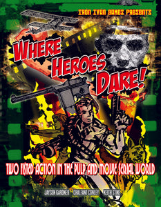 Where Heroes Dare! Two Fisted Action in the Pulp and Movie Serial World (Softcover Version)