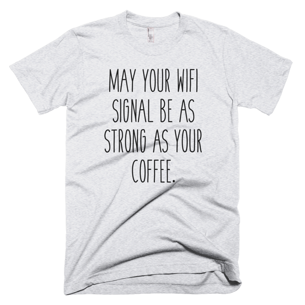May your WiFi be as strong as your coffee T-Shirt