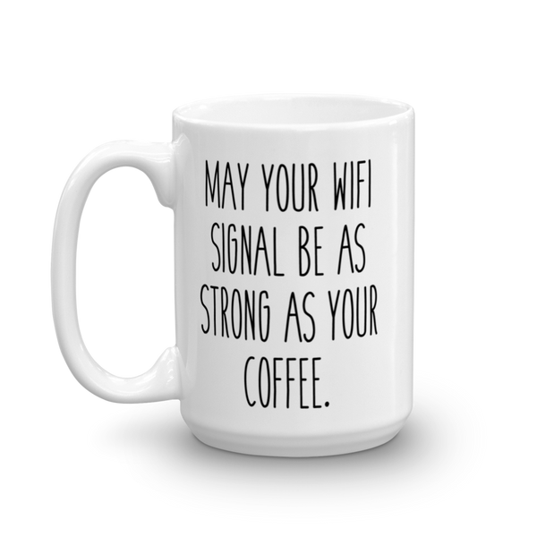 May your WiFi be as strong as your coffee Mug