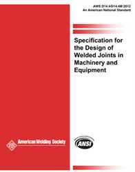 AWS D14.4/D14.4M:2012 SPECIFICATION FOR THE DESIGN OF WELDED JOINTS IN MACHINERY AND EQUIPMENT