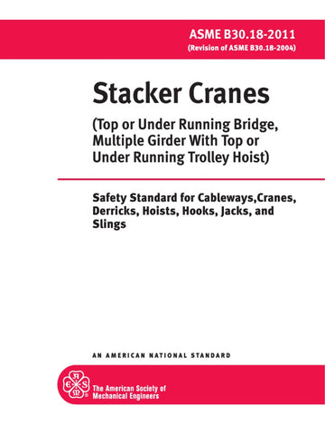 ASME Stacker Cranes (Top or Under Running Bridge, Multiple Girder with Top or Under Running Trolley Hoist) (B30.18 - 2011)