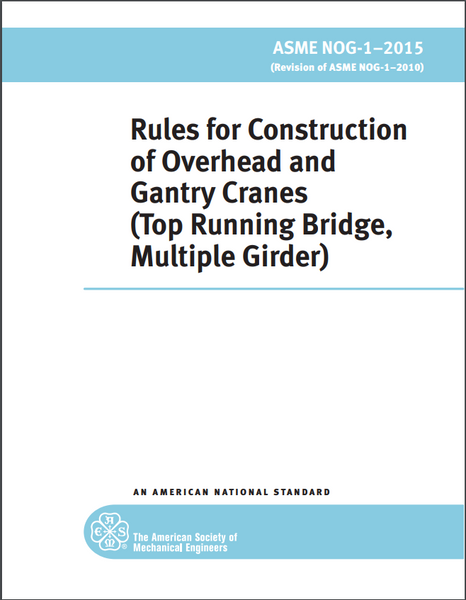 ASME RULES FOR CONSTRUCTION OF OVERHEAD AND GANTRY CRANES (TOP RUNNING BRIDGE, MULTIPLE GIRDER) (NOG-1 - 2015)