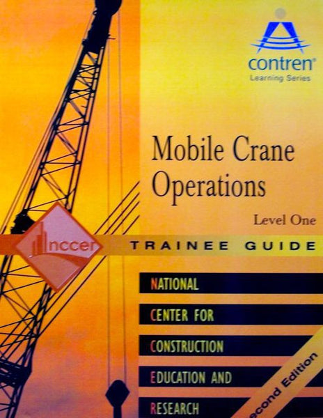 NCCER MOBILE CRANE OPERATIONS LEVEL 1 TRAINEE GUIDE, PAPERBACK, 2ND EDITION