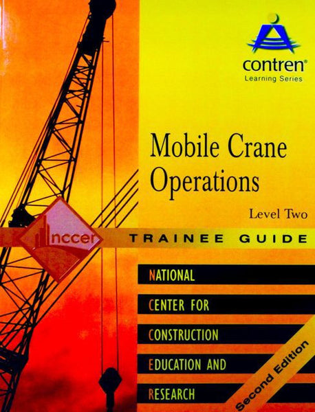 NCCER MOBILE CRANE OPERATIONS LEVEL 2 TRAINEE GUIDE, PAPERBACK, 2ND EDITION
