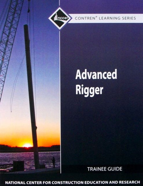 NCCER ADVANCED RIGGER TRAINEE GUIDE