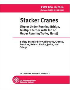 ASME Stacker Cranes (Top or Under Running Bridge, Multiple Girder with Top or Under Running Trolley Hoist) (B30.18 - 2016)