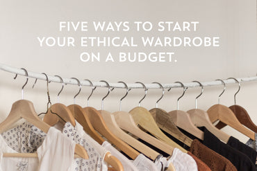 Five Ways To Start Your Ethical Wardrobe On A Budget.