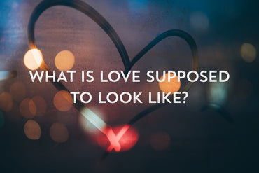 What is love supposed to look like?