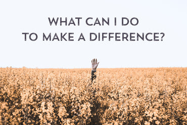 What can I do to make a difference?