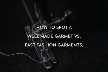 How to spot a well made garment vs fast fashion garments?