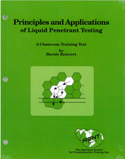 Principles and Applications of Liquid Penetrant Testing: A Classroom Training Text