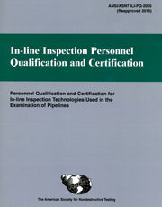 In-line Inspection Personnel Qualification and Certification (ANSI/ASNT ILI-PQ-2010)