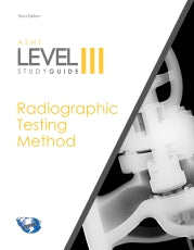 ASNT Level III Study Guide: Radiographic Testing Method (RT), Third Edition
