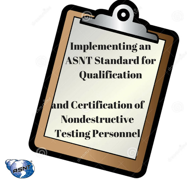 Implementing an ASNT Standard for Qualification and Certification of Nondestructive Testing Personnel