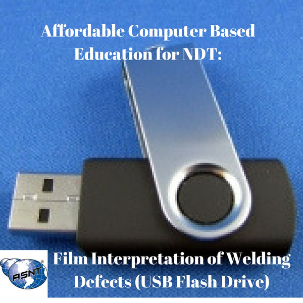 Affordable Computer Based Education for NDT: Film Interpretation of Welding Defects (USB Flash Drive)