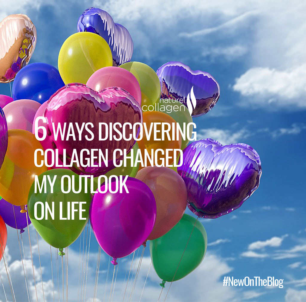 6 Ways Discovering Collagen Changed My Outlook on Life