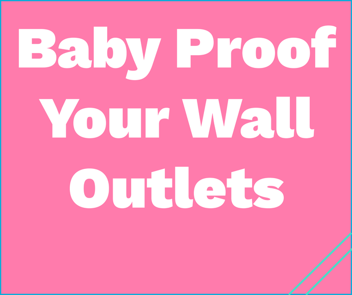 Parents' Guide to Baby Proofing Outlets and Other Electrical Dangers Around the Home