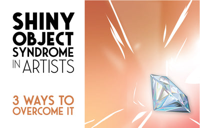 Shiny Object Syndrome in Artists: 3 Ways to Overcome it