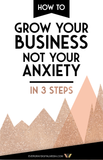 How to Grow Your Business, Not Your Anxiety: In 3 Steps
