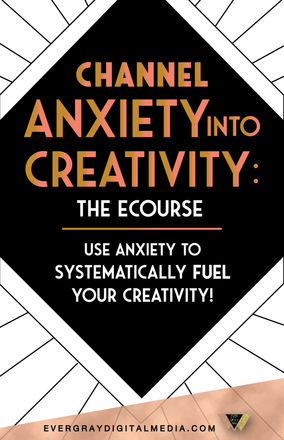 The Evergray Signature Ecourse: Channel Anxiety into Creativity!
