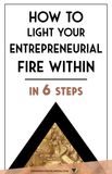 Lighting the Entrepreneurial Fire Within: 6 steps