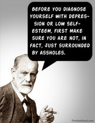 "Freud: ""Before you diagnose yourself with depression or low self-esteem, first make sure that you are not, in fact, surrounded by assholes"""