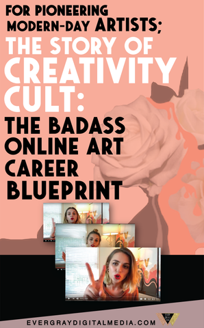 Ready to take your precious art career full-time? For pioneering, modern-day artists: The Story of Creativity Cult: The Badass Online Art Career Blueprint  - Evergray Media