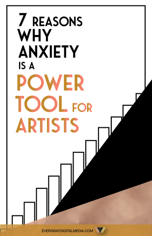 7 Reasons Why Anxiety is a Power Tool for Artists - Evergray Media