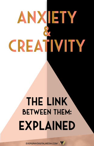 Anxiety & Creativity - The Link Between Them: Explained - Evergray Media