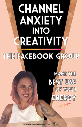 Channel Anxiety into Creativity: The Facebook Group - Evergray Media