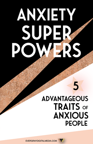 Anxiety Superpowers - 5 Advantageous Traits of Anxious People - Evergray Media