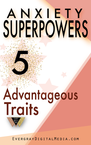 Anxiety Superpowers: 5 Advantageous Traits - Evergray Media