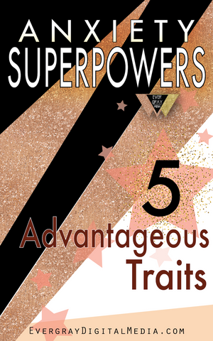 Anxiety Superpowers - 5 Advantageous Traits - Evergray Media