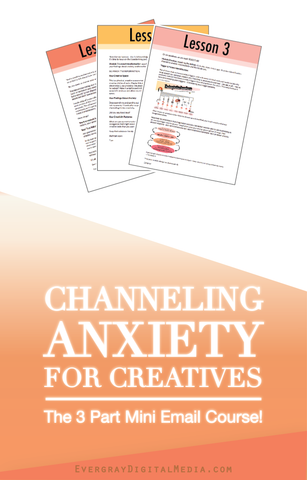Channeling Anxiety For Creatives: The 3-Part Mini Email Course - Evergray Media