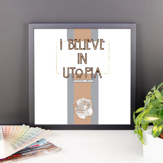 Framed photo paper poster - I Believe in Utopia